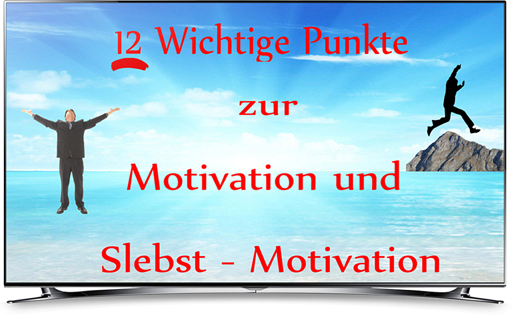 12 Punkte zur Motivation und Selbstmotivation